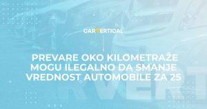 carVertical istraživanje – Prevare oko kilometraže mogu ilegalno da smanje vrednost automobila za 25 posto