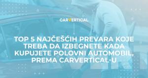 Top 5 najčešćih prevara koje morate da izbegnete pri kupovini automobila – prema studiji carVertical-a
