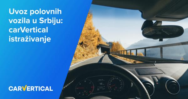 Uvoz polovnih vozila u Srbiju: carVertical istraživanje 2021